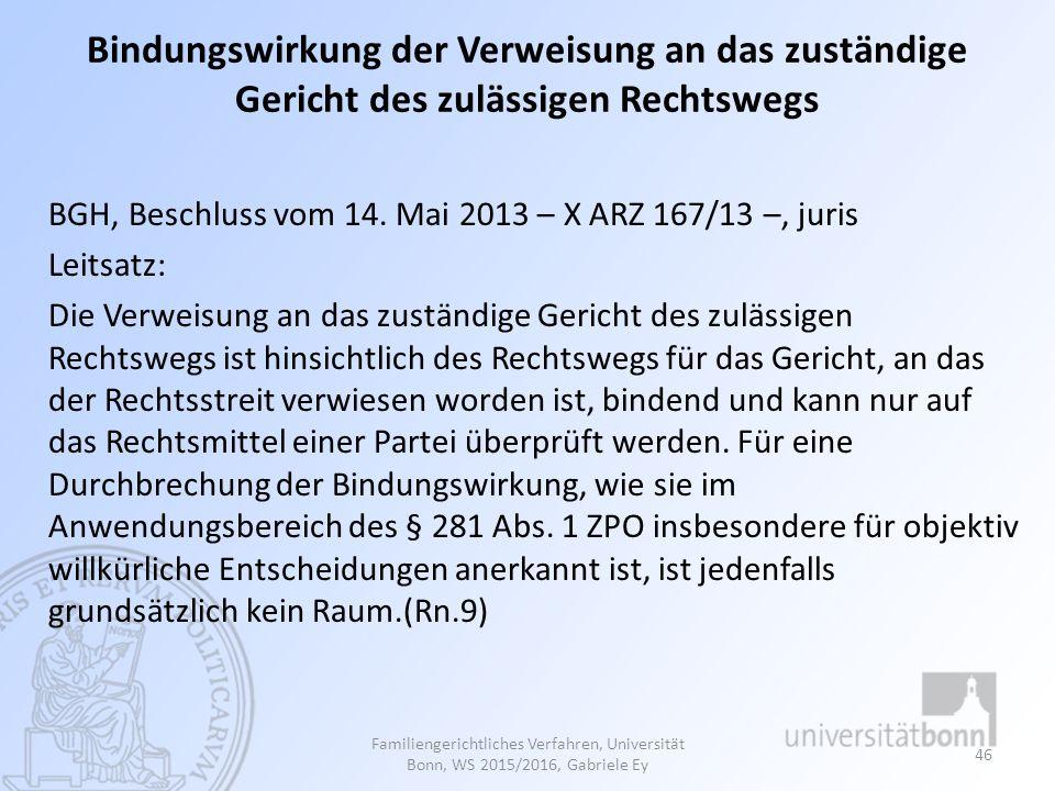 Bindungswirkung der Verweisung an das zuständige Gericht des zulässigen Rechtswegs BGH, Beschluss vom 14. Mai 2013 – X ARZ 167/13 –, juris Leitsatz: D