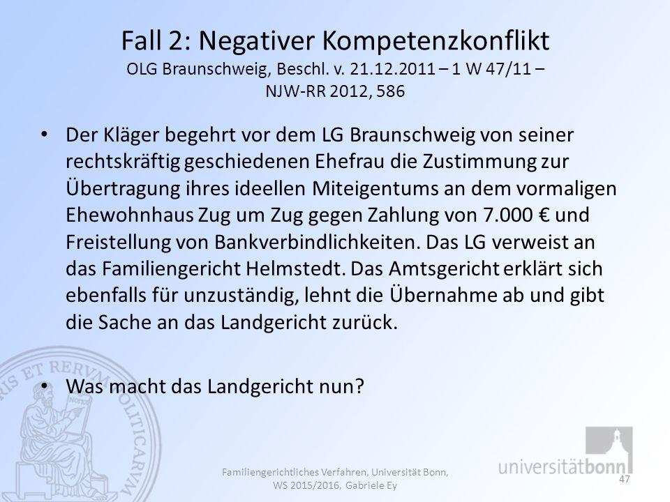 Fall 2: Negativer Kompetenzkonflikt OLG Braunschweig, Beschl. v. 21.12.2011 – 1 W 47/11 – NJW-RR 2012, 586 Der Kläger begehrt vor dem LG Braunschweig