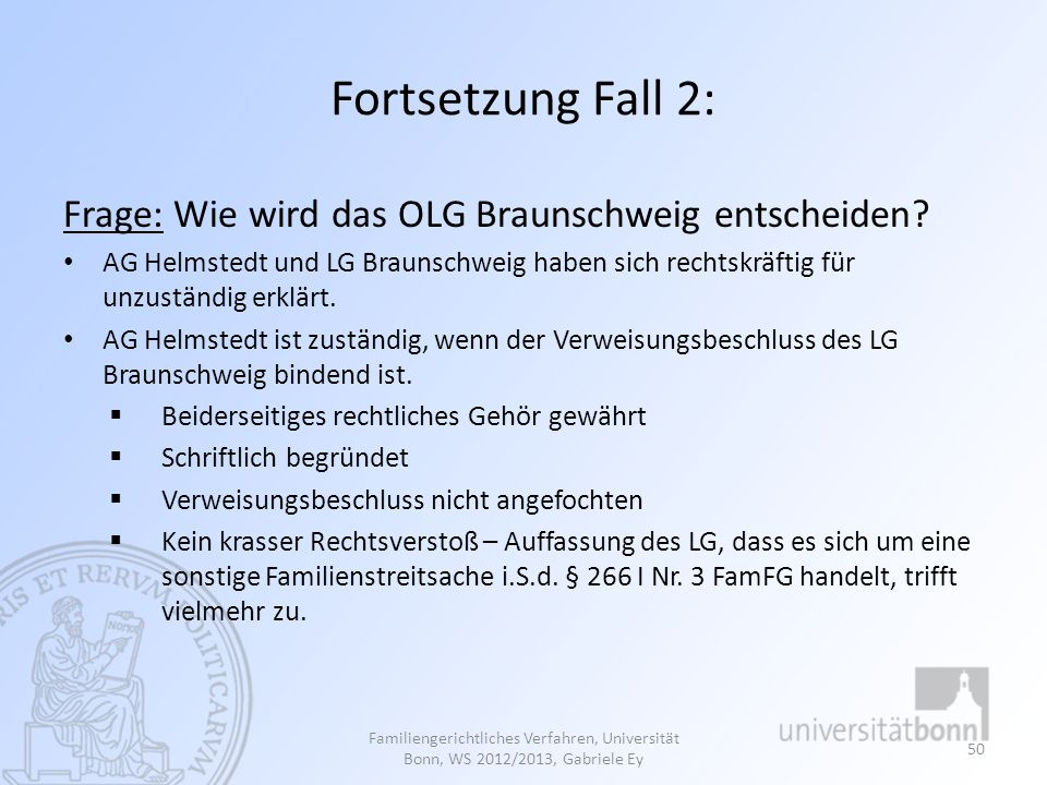 Fortsetzung Fall 2: Frage: Wie wird das OLG Braunschweig entscheiden? AG Helmstedt und LG Braunschweig haben sich rechtskräftig für unzuständig erklär
