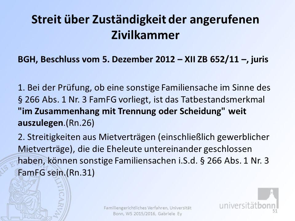 Streit über Zuständigkeit der angerufenen Zivilkammer BGH, Beschluss vom 5. Dezember 2012 – XII ZB 652/11 –, juris 1. Bei der Prüfung, ob eine sonstig