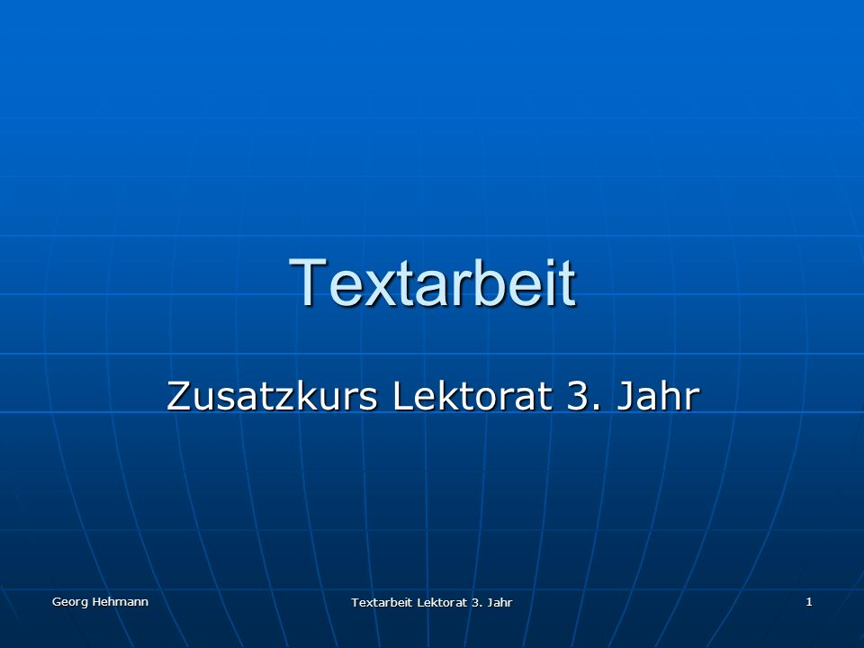Georg Hehmann Textarbeit Lektorat 3. Jahr 1 Textarbeit Zusatzkurs Lektorat 3. Jahr