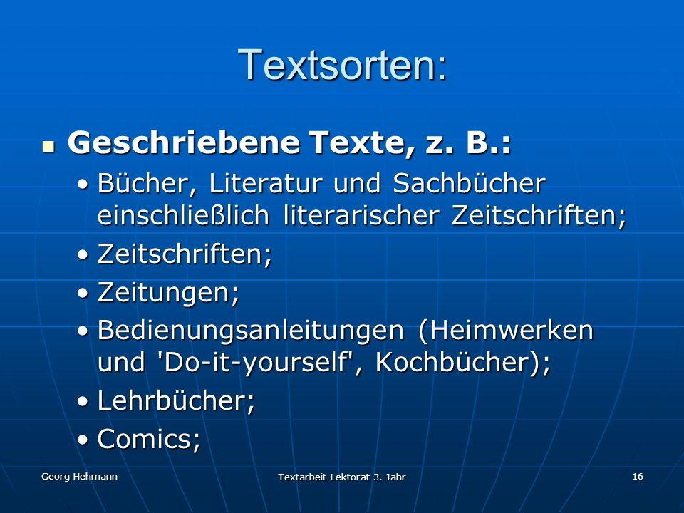 Georg Hehmann Textarbeit Lektorat 3.Jahr 16 Textsorten: Geschriebene Texte, z.