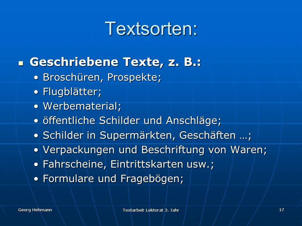 Georg Hehmann Textarbeit Lektorat 3.Jahr 17 Textsorten: Geschriebene Texte, z.