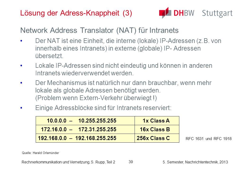 5. Semester, Nachrichtentechnik, 2013 Rechnerkommunikation und Vernetzung, S. Rupp, Teil 2 39 Lösung der Adress-Knappheit (3) Quelle: Harald Orlamünde
