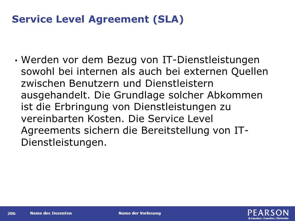 © Laudon /Laudon /Schoder Name des DozentenName der Vorlesung Service Level Agreement (SLA) 206 Werden vor dem Bezug von IT-Dienstleistungen sowohl be