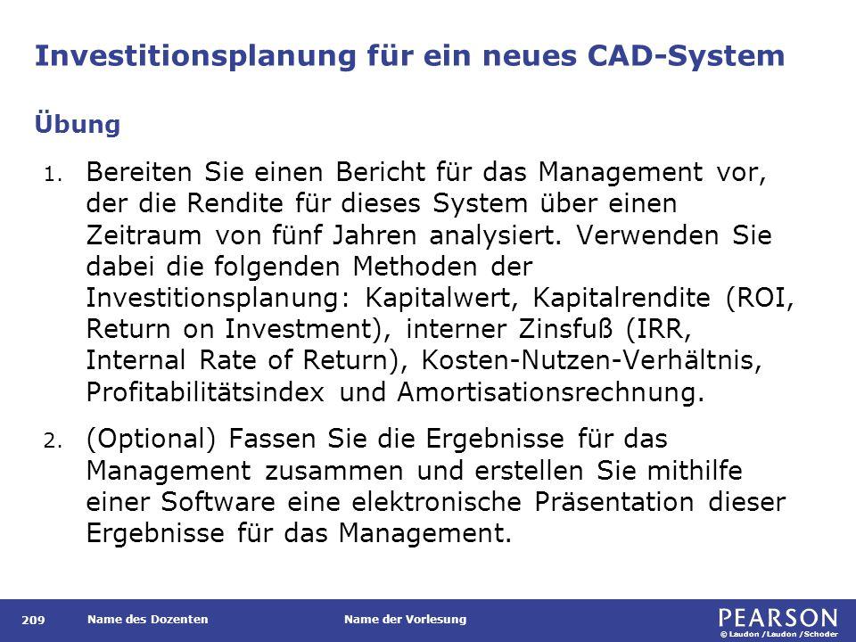 © Laudon /Laudon /Schoder Name des DozentenName der Vorlesung Investitionsplanung für ein neues CAD-System 209 1. Bereiten Sie einen Bericht für das M