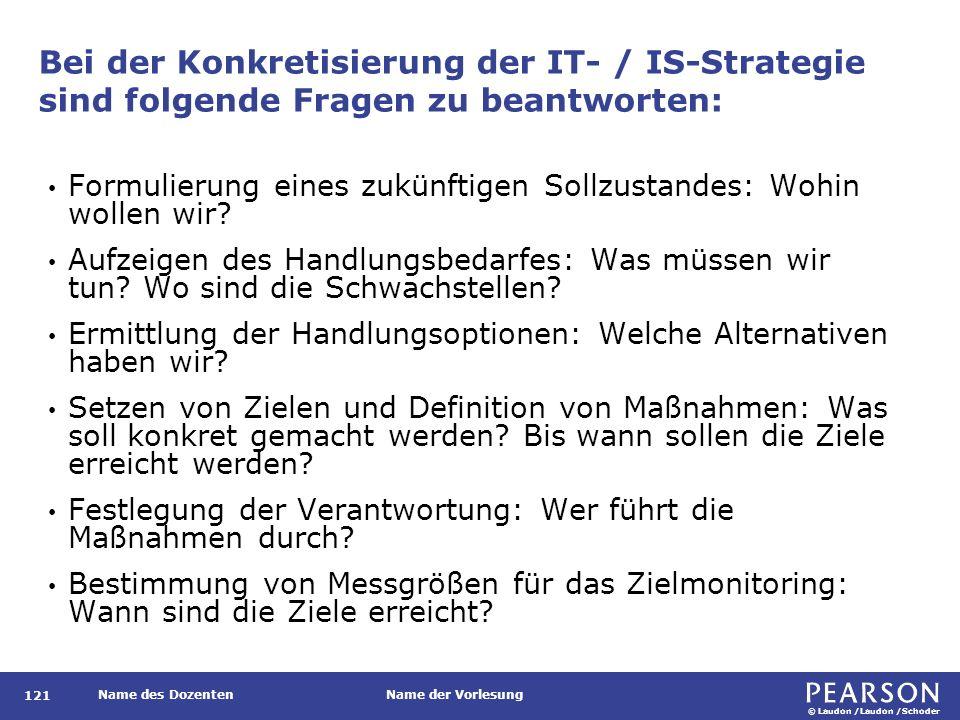 © Laudon /Laudon /Schoder Name des DozentenName der Vorlesung Bei der Konkretisierung der IT- / IS-Strategie sind folgende Fragen zu beantworten: 121