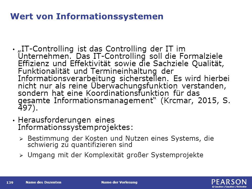 """© Laudon /Laudon /Schoder Name des DozentenName der Vorlesung Wert von Informationssystemen 139 """"IT-Controlling ist das Controlling der IT im Unterneh"""