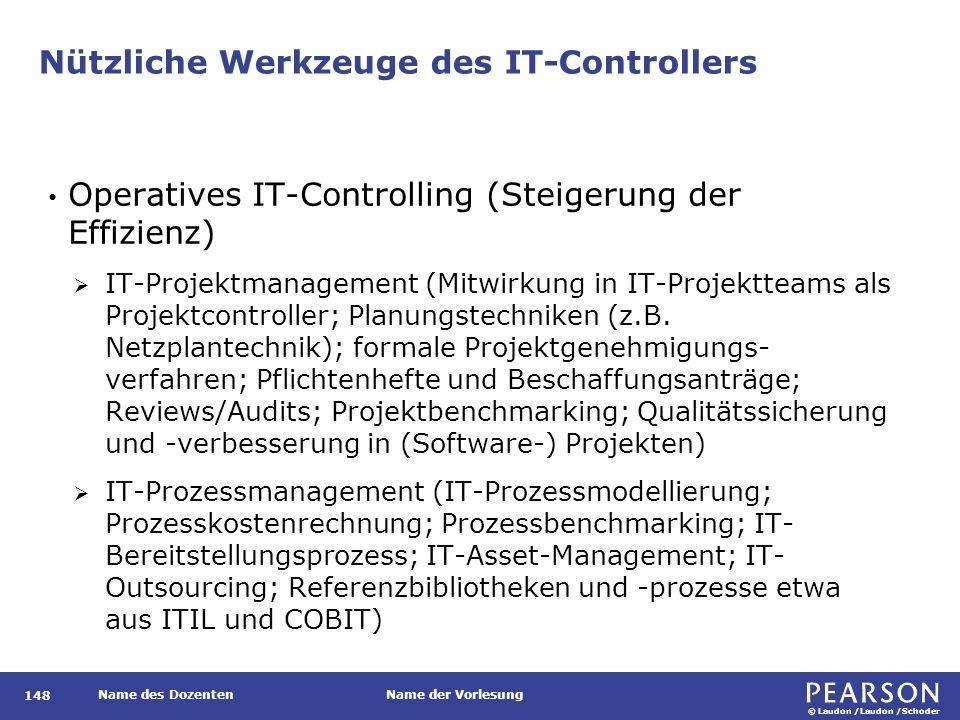 © Laudon /Laudon /Schoder Name des DozentenName der Vorlesung Nützliche Werkzeuge des IT-Controllers 148 Operatives IT-Controlling (Steigerung der Eff