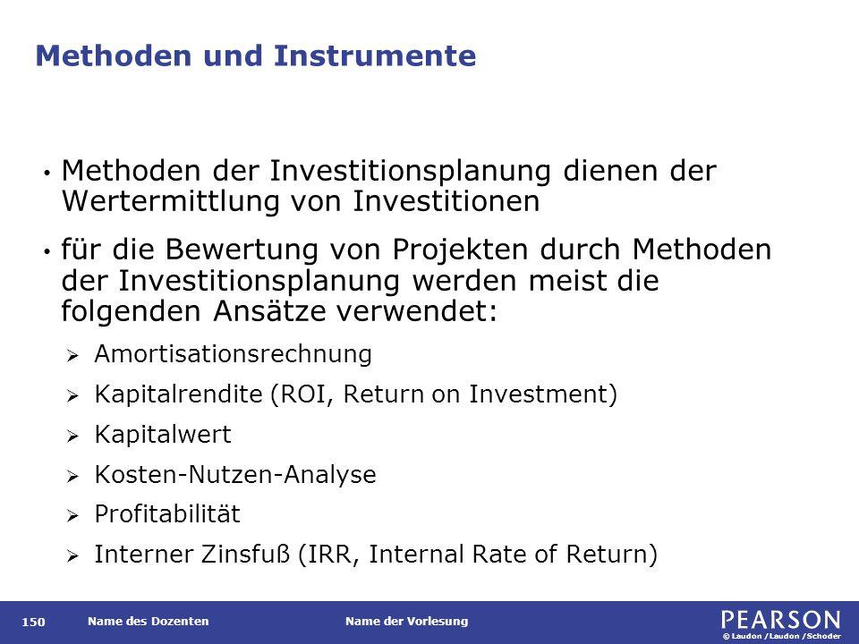 © Laudon /Laudon /Schoder Name des DozentenName der Vorlesung Methoden und Instrumente 150 Methoden der Investitionsplanung dienen der Wertermittlung