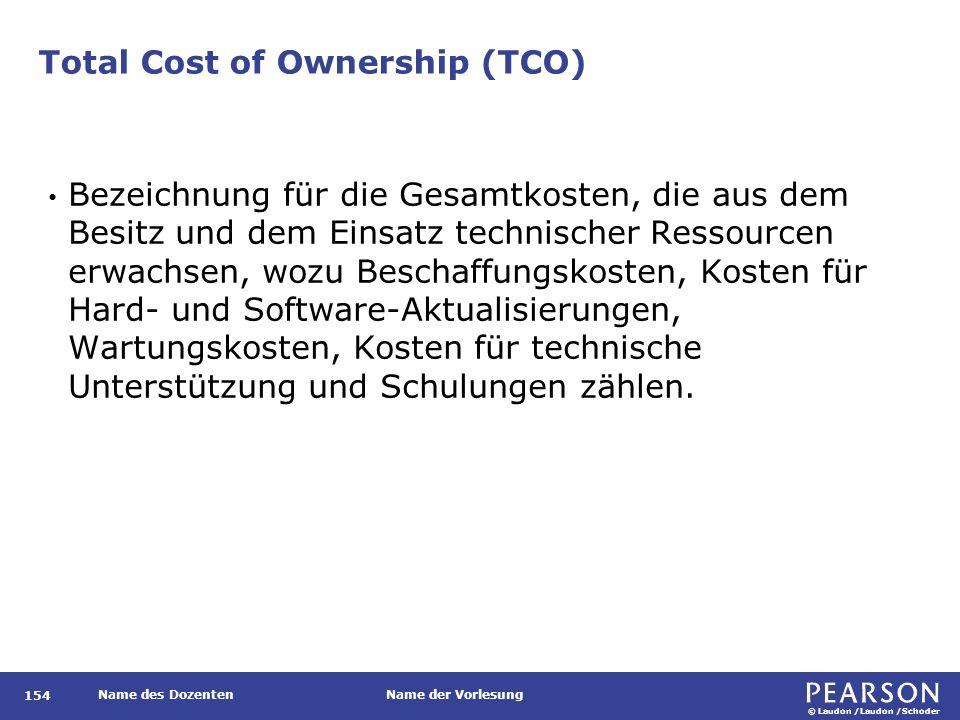 © Laudon /Laudon /Schoder Name des DozentenName der Vorlesung Total Cost of Ownership (TCO) 154 Bezeichnung für die Gesamtkosten, die aus dem Besitz u