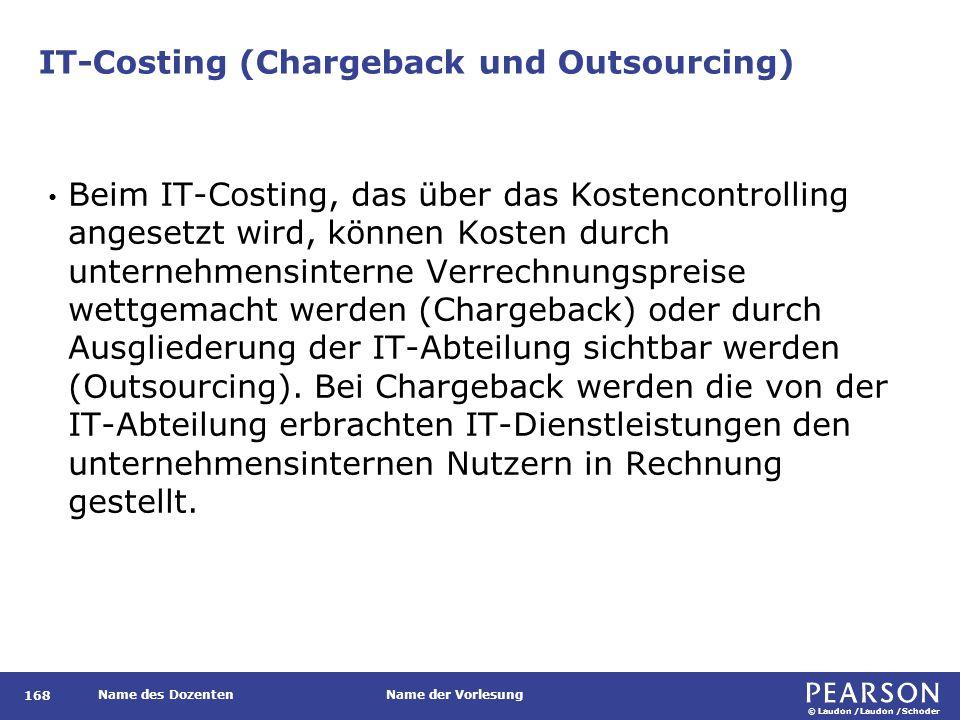 © Laudon /Laudon /Schoder Name des DozentenName der Vorlesung IT-Costing (Chargeback und Outsourcing) 168 Beim IT-Costing, das über das Kostencontroll
