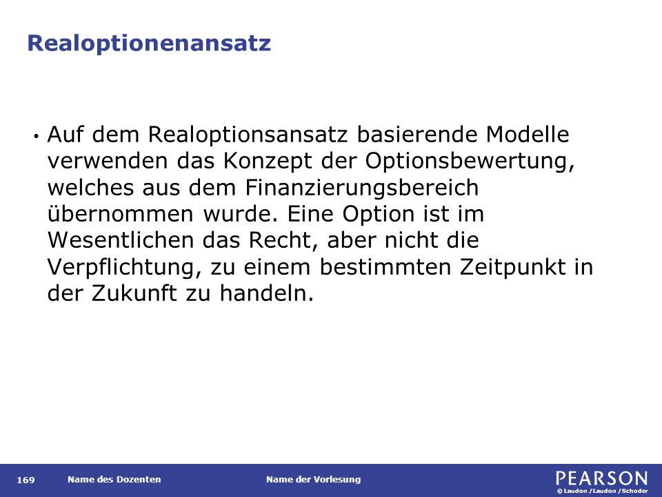 © Laudon /Laudon /Schoder Name des DozentenName der Vorlesung Realoptionenansatz 169 Auf dem Realoptionsansatz basierende Modelle verwenden das Konzep