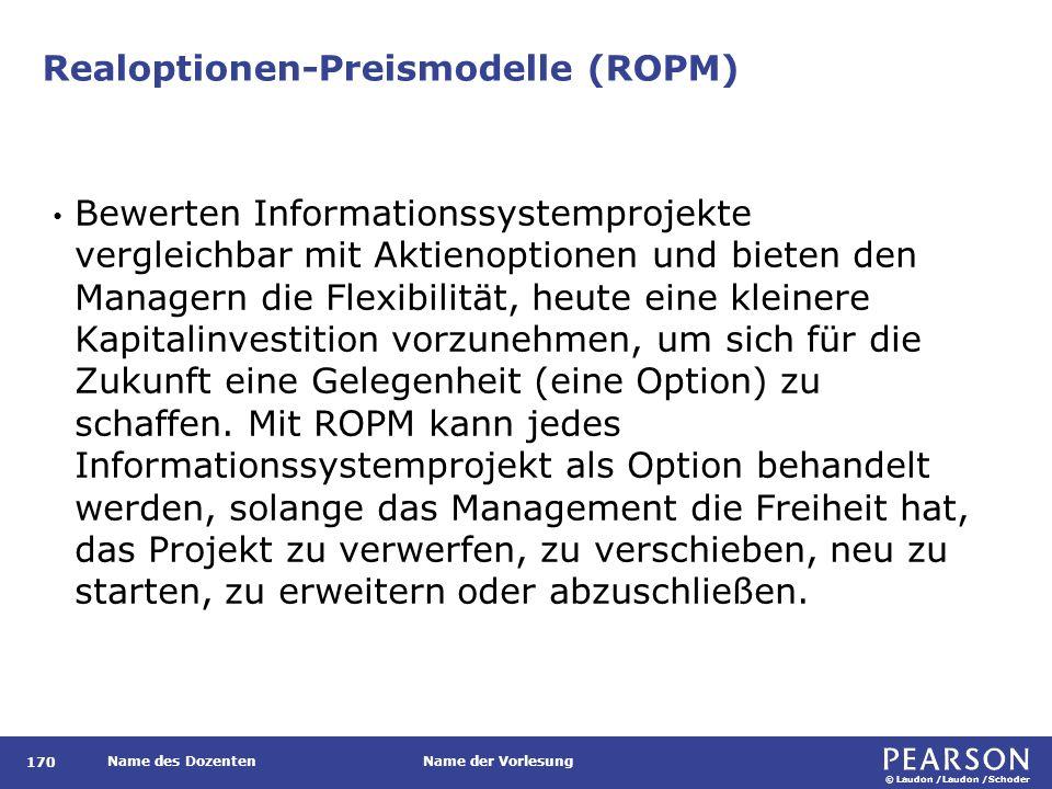 © Laudon /Laudon /Schoder Name des DozentenName der Vorlesung Realoptionen-Preismodelle (ROPM) 170 Bewerten Informationssystemprojekte vergleichbar mi