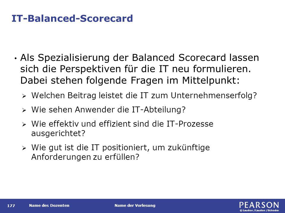 © Laudon /Laudon /Schoder Name des DozentenName der Vorlesung IT-Balanced-Scorecard 177 Als Spezialisierung der Balanced Scorecard lassen sich die Per