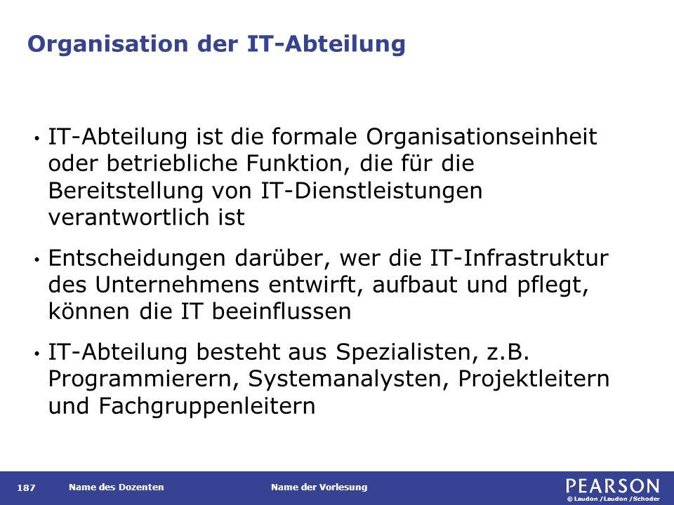 © Laudon /Laudon /Schoder Name des DozentenName der Vorlesung Organisation der IT-Abteilung 187 IT-Abteilung ist die formale Organisationseinheit oder