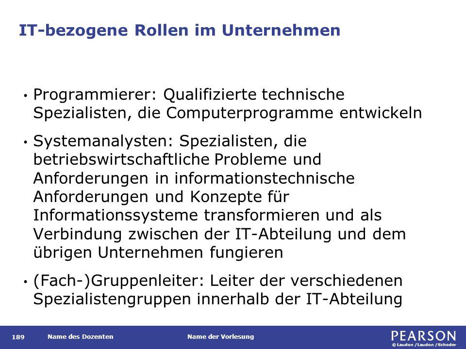 © Laudon /Laudon /Schoder Name des DozentenName der Vorlesung IT-bezogene Rollen im Unternehmen 189 Programmierer: Qualifizierte technische Spezialist