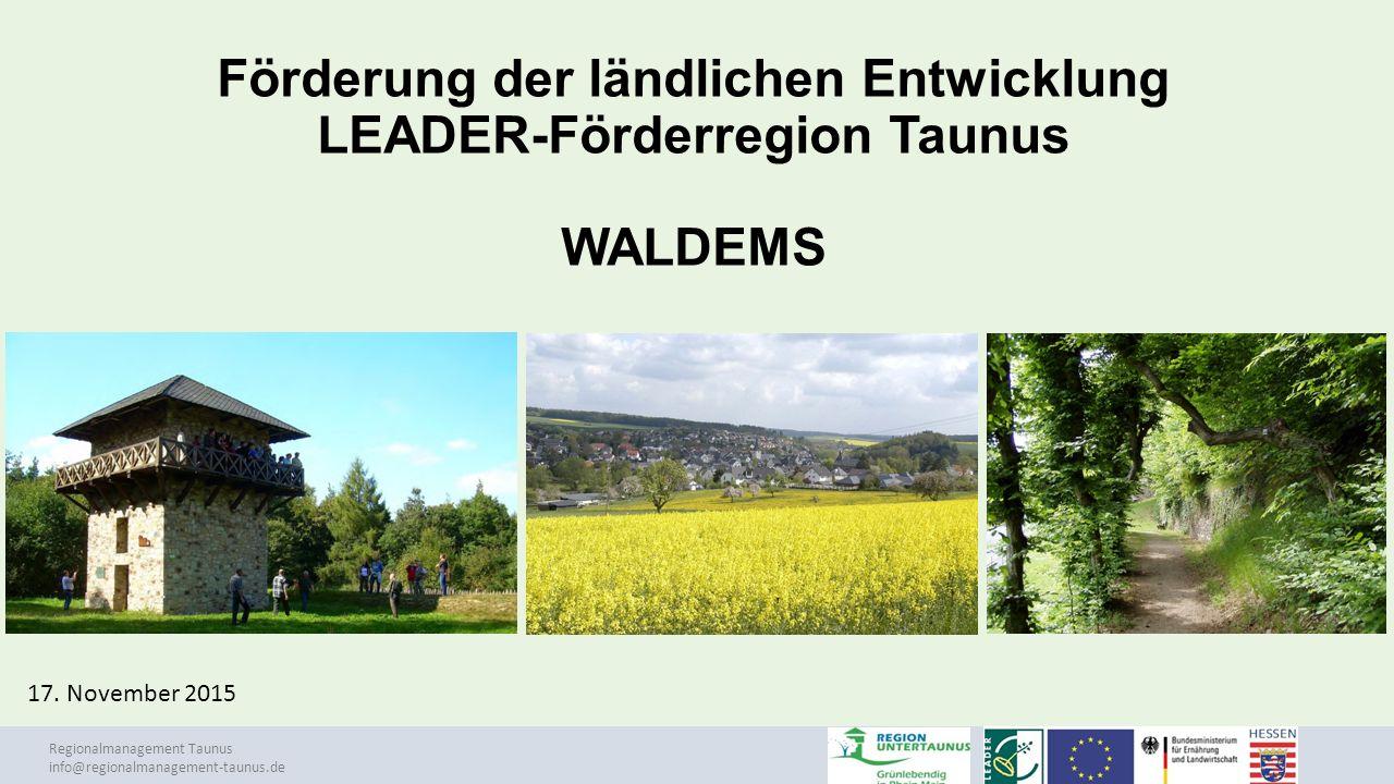 Regionalmanagement Taunus info@regionalmanagement-taunus.de Förderung der ländlichen Entwicklung LEADER-Förderregion Taunus WALDEMS 17. November 2015