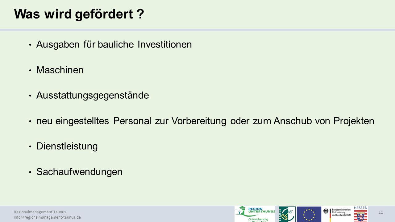 Regionalmanagement Taunus info@regionalmanagement-taunus.de Was wird gefördert ? Ausgaben für bauliche Investitionen Maschinen Ausstattungsgegenstände
