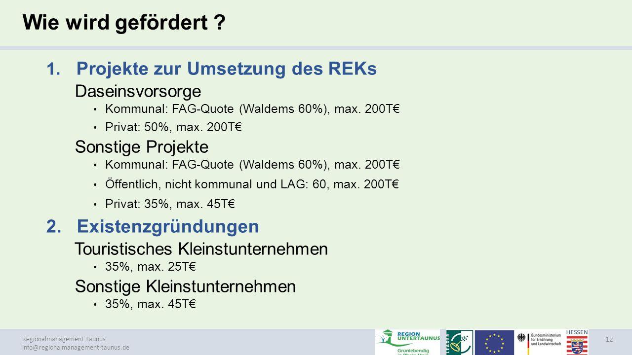 Regionalmanagement Taunus info@regionalmanagement-taunus.de Wie wird gefördert ? 1. Projekte zur Umsetzung des REKs Daseinsvorsorge Kommunal: FAG-Quot