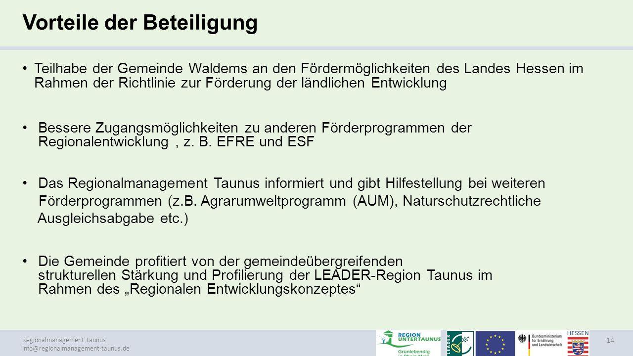 Regionalmanagement Taunus info@regionalmanagement-taunus.de Vorteile der Beteiligung Teilhabe der Gemeinde Waldems an den Fördermöglichkeiten des Land