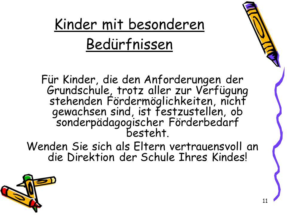 Kinder mit besonderen Bedürfnissen Für Kinder, die den Anforderungen der Grundschule, trotz aller zur Verfügung stehenden Fördermöglichkeiten, nicht g