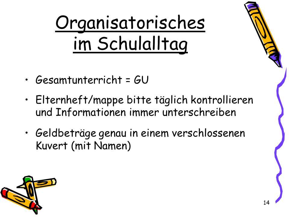 Organisatorisches im Schulalltag Gesamtunterricht = GU Elternheft/mappe bitte täglich kontrollieren und Informationen immer unterschreiben Geldbeträge