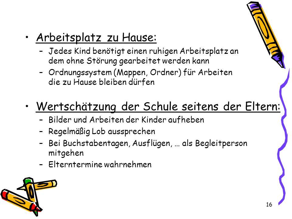Arbeitsplatz zu Hause: –Jedes Kind benötigt einen ruhigen Arbeitsplatz an dem ohne Störung gearbeitet werden kann –Ordnungssystem (Mappen, Ordner) für