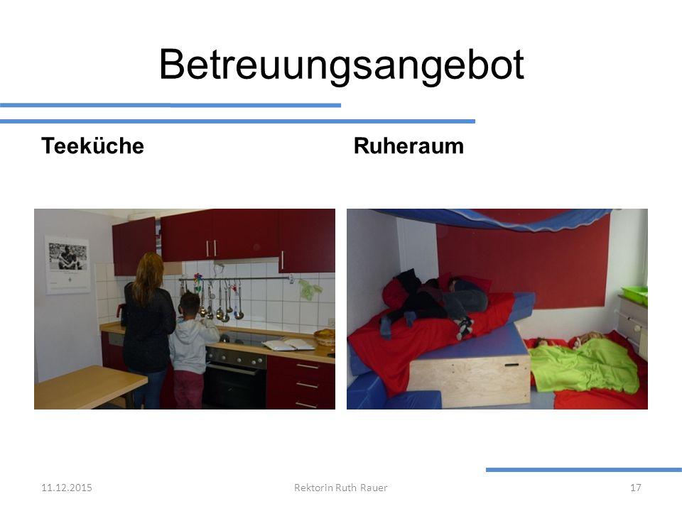 Betreuungsangebot TeekücheRuheraum 11.12.2015Rektorin Ruth Rauer17