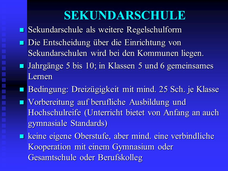 SEKUNDARSCHULE Sekundarschule als weitere Regelschulform Sekundarschule als weitere Regelschulform Die Entscheidung über die Einrichtung von Sekundars