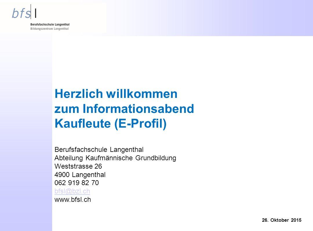 Herzlich willkommen zum Informationsabend Kaufleute (E-Profil) Berufsfachschule Langenthal Abteilung Kaufmännische Grundbildung Weststrasse 26 4900 Langenthal 062 919 82 70 bfsl@bzl.ch www.bfsl.ch 26.