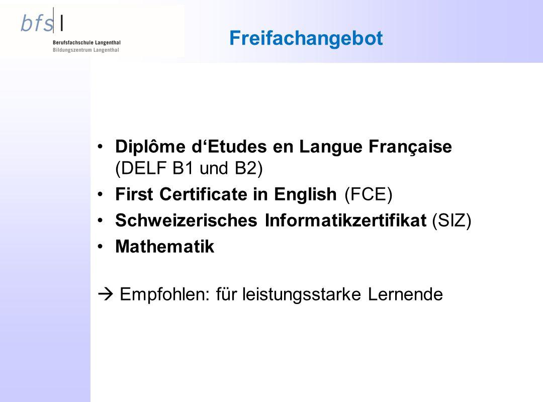 Freifachangebot Diplôme d'Etudes en Langue Française (DELF B1 und B2) First Certificate in English (FCE) Schweizerisches Informatikzertifikat (SIZ) Ma