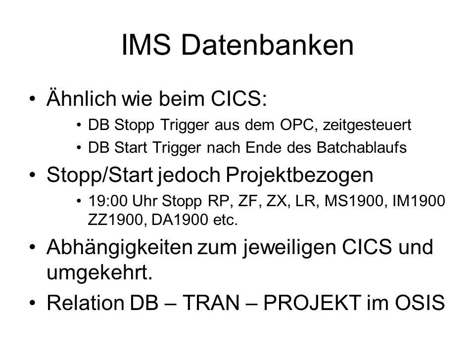 IMS Datenbanken Ähnlich wie beim CICS: DB Stopp Trigger aus dem OPC, zeitgesteuert DB Start Trigger nach Ende des Batchablaufs Stopp/Start jedoch Projektbezogen 19:00 Uhr Stopp RP, ZF, ZX, LR, MS1900, IM1900 ZZ1900, DA1900 etc.