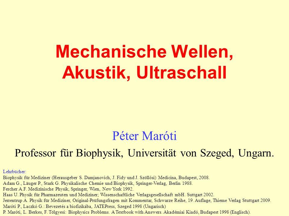 Mechanische Wellen, Akustik, Ultraschall Péter Maróti Professor für Biophysik, Universität von Szeged, Ungarn. Lehrbücher: Biophysik für Mediziner (He