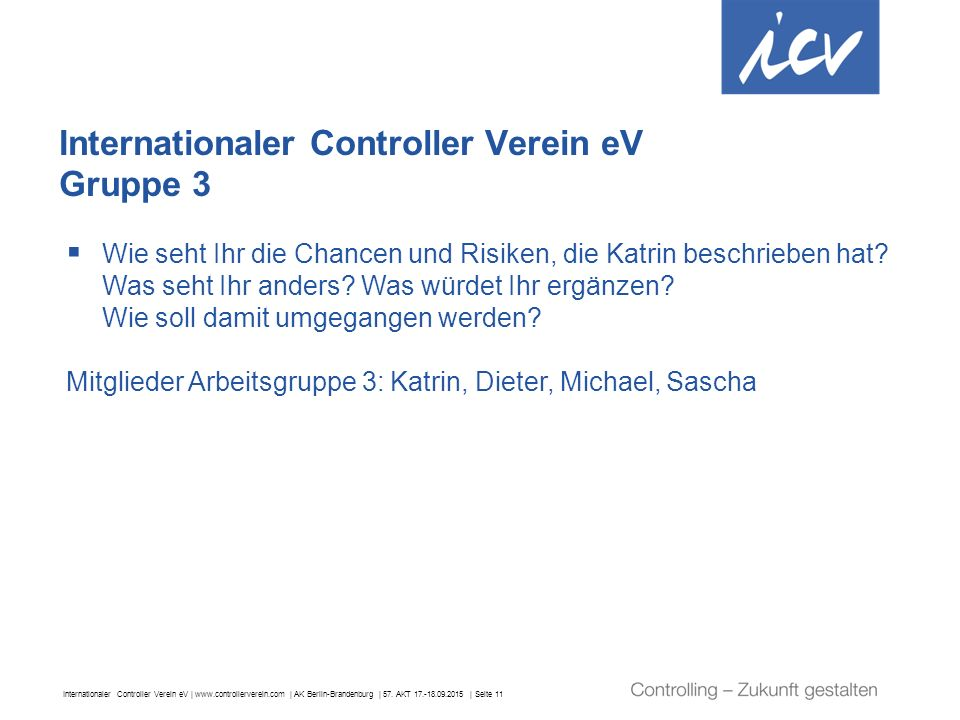 Internationaler Controller Verein eV | www.controllerverein.com | AK Berlin-Brandenburg | 57. AKT 17.-18.09.2015 | Seite 11 Internationaler Controller