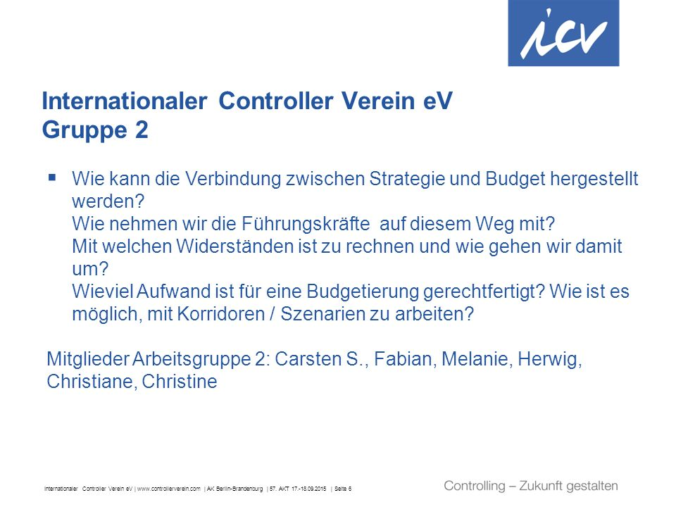 Internationaler Controller Verein eV | www.controllerverein.com | AK Berlin-Brandenburg | 57. AKT 17.-18.09.2015 | Seite 6 Internationaler Controller