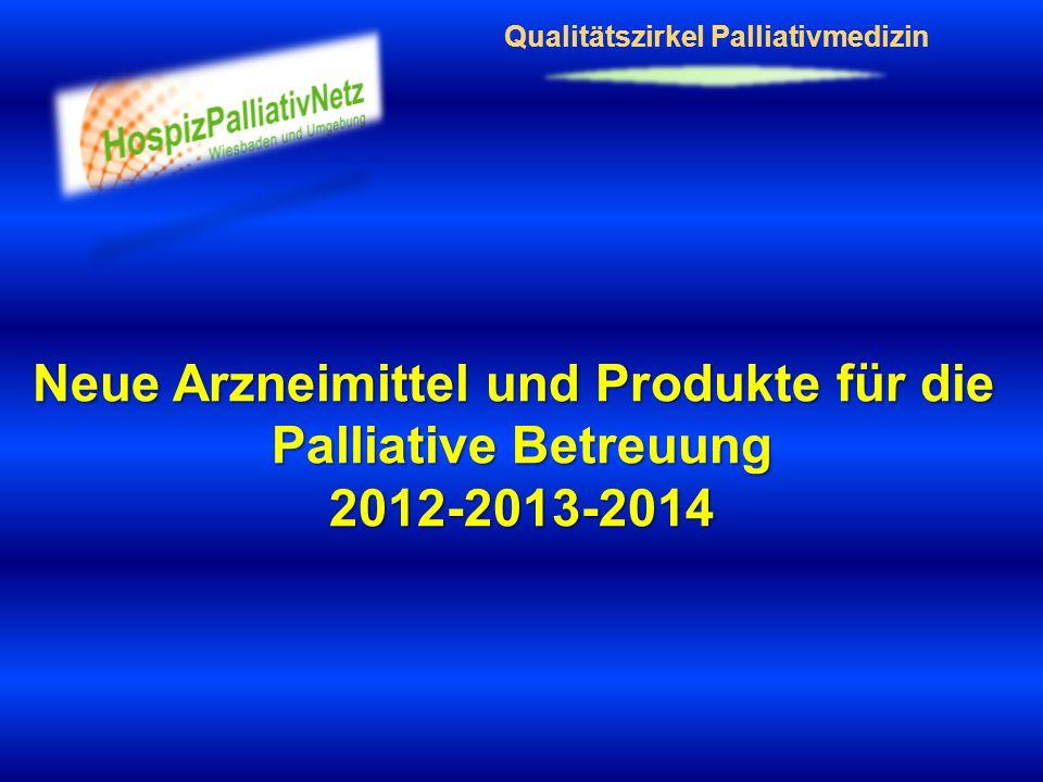 Qualitätszirkel Palliativmedizin Neue Arzneimittel und Produkte für die Palliative Betreuung 2012-2013-2014