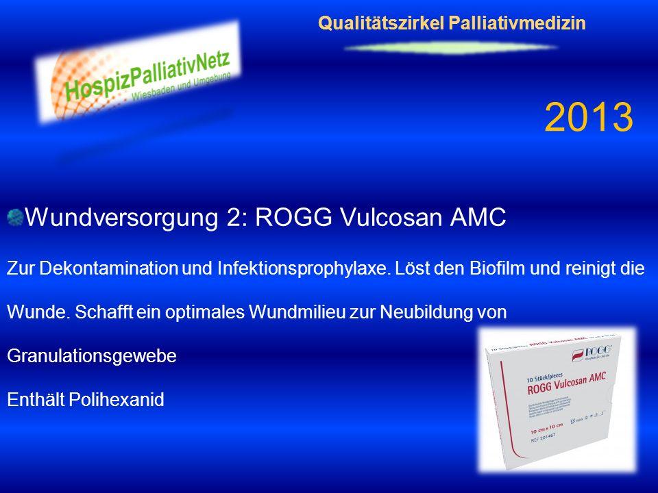 Qualitätszirkel Palliativmedizin 2013 Wundversorgung 2: ROGG Vulcosan AMC Zur Dekontamination und Infektionsprophylaxe. Löst den Biofilm und reinigt d