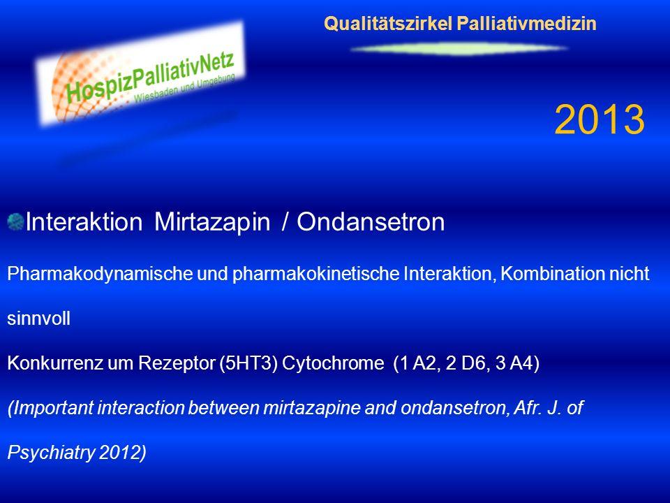 Qualitätszirkel Palliativmedizin 2013 Interaktion Mirtazapin / Ondansetron Pharmakodynamische und pharmakokinetische Interaktion, Kombination nicht si