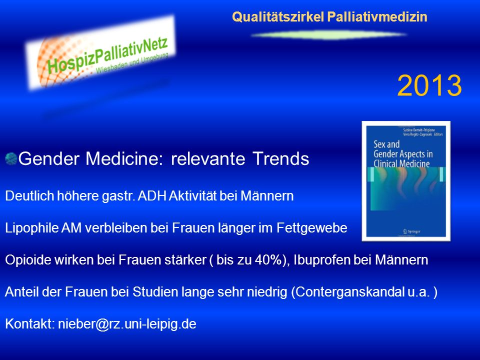 Qualitätszirkel Palliativmedizin 2013 Gender Medicine: relevante Trends Deutlich höhere gastr. ADH Aktivität bei Männern Lipophile AM verbleiben bei F
