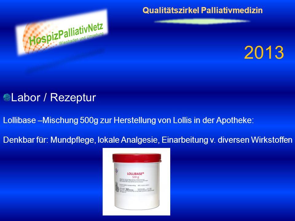 Qualitätszirkel Palliativmedizin 2013 Labor / Rezeptur Lollibase –Mischung 500g zur Herstellung von Lollis in der Apotheke: Denkbar für: Mundpflege, l