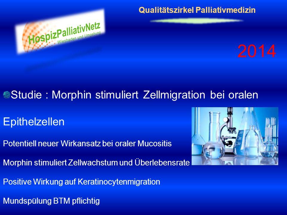 Qualitätszirkel Palliativmedizin 2014 Studie : Morphin stimuliert Zellmigration bei oralen Epithelzellen Potentiell neuer Wirkansatz bei oraler Mucosi