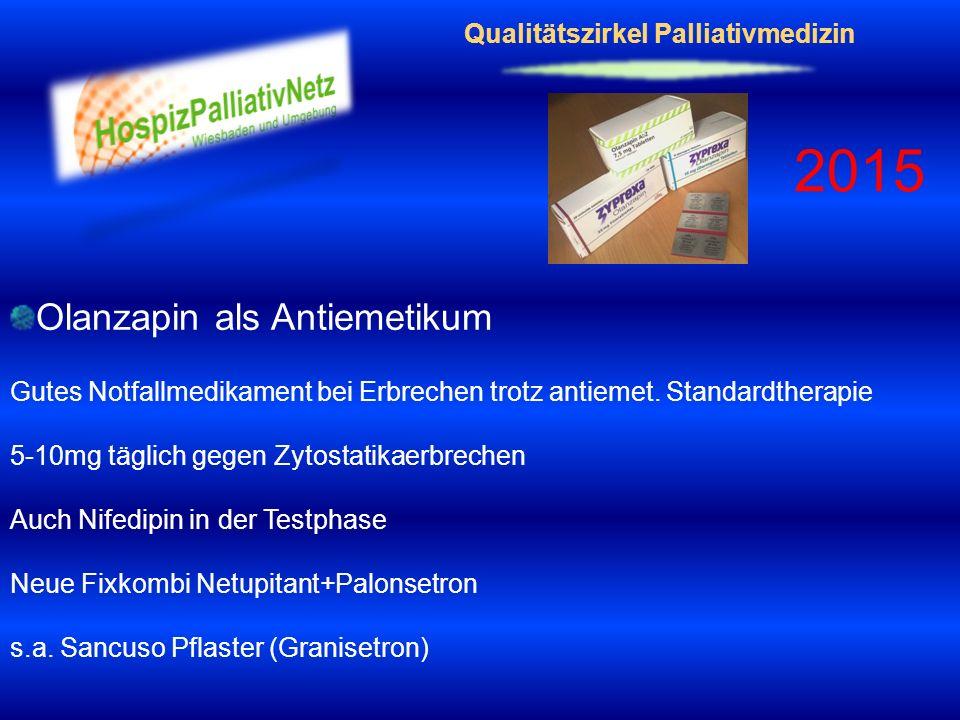 Qualitätszirkel Palliativmedizin 2015 Olanzapin als Antiemetikum Gutes Notfallmedikament bei Erbrechen trotz antiemet. Standardtherapie 5-10mg täglich