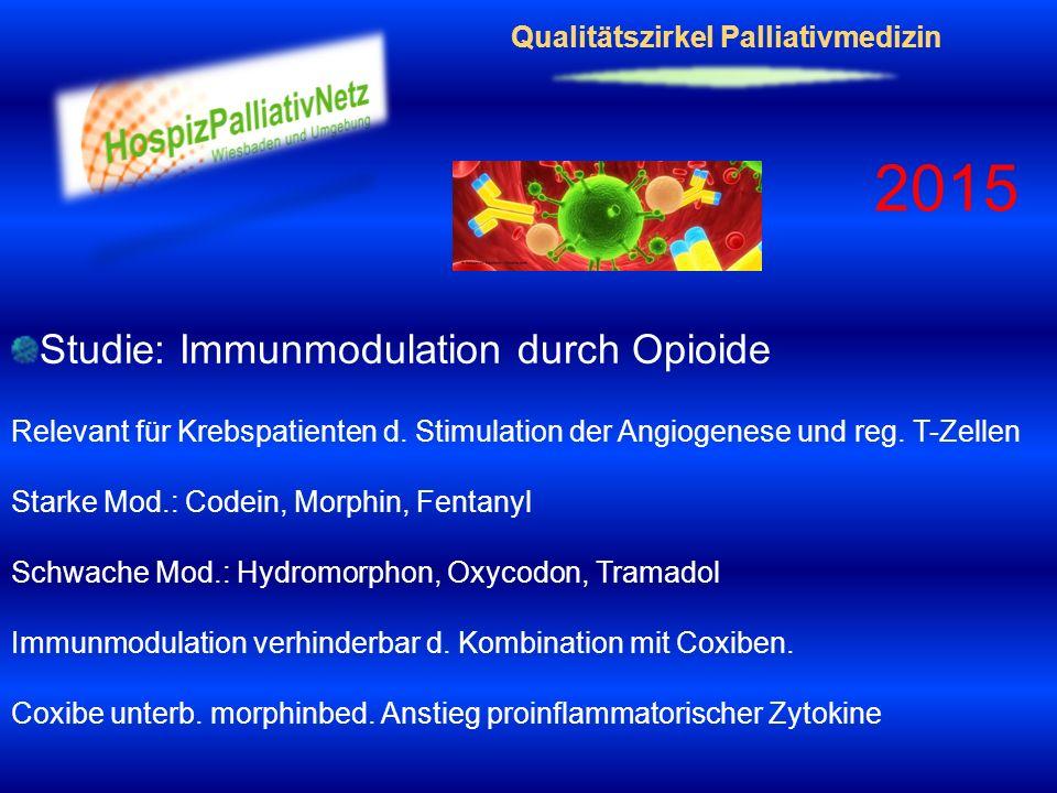 Qualitätszirkel Palliativmedizin 2015 Studie: Immunmodulation durch Opioide Relevant für Krebspatienten d. Stimulation der Angiogenese und reg. T-Zell