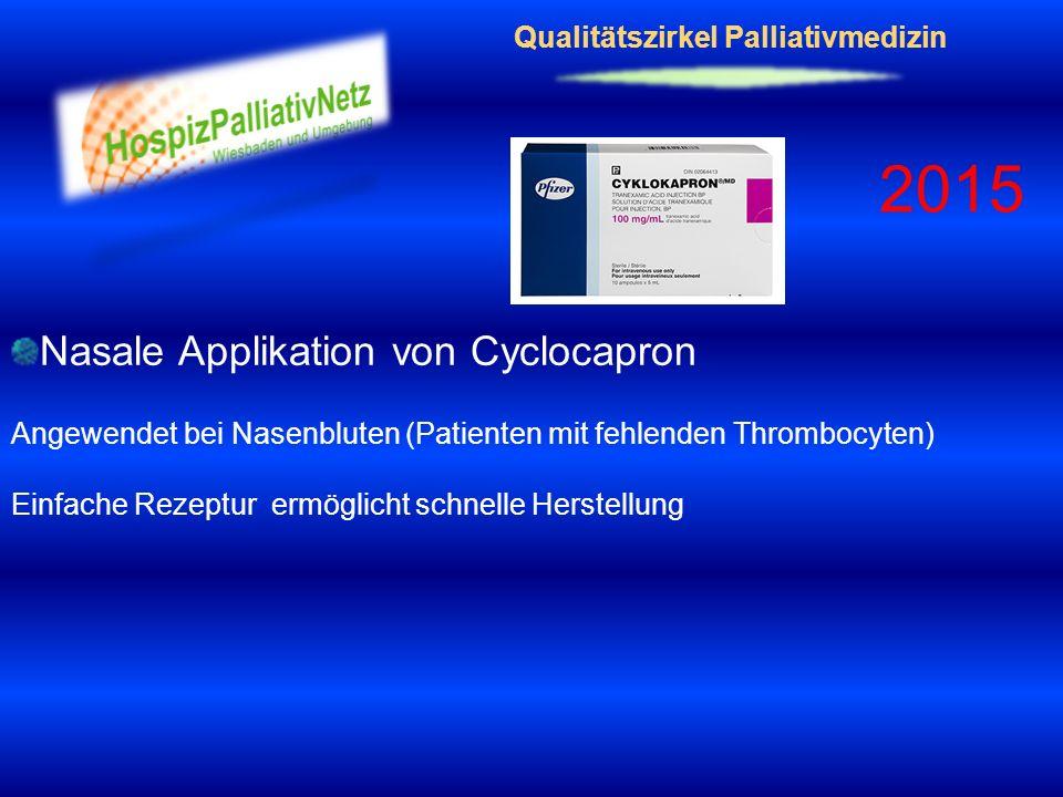 Qualitätszirkel Palliativmedizin 2015 Nasale Applikation von Cyclocapron Angewendet bei Nasenbluten (Patienten mit fehlenden Thrombocyten) Einfache Re