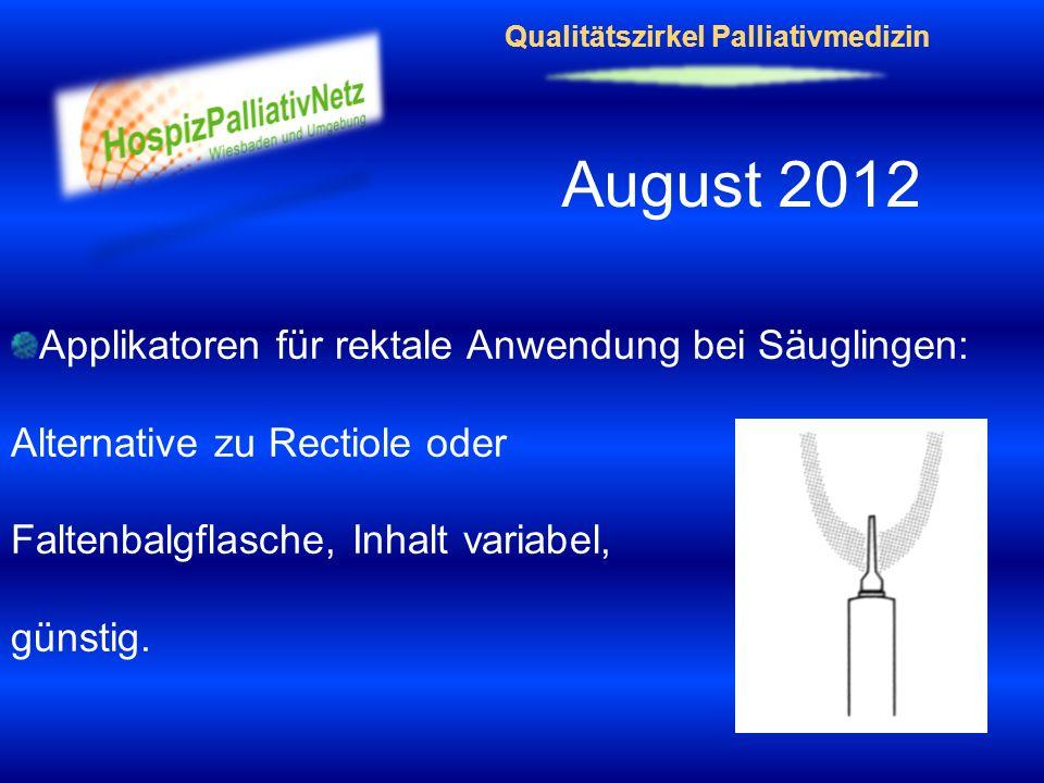 August 2012 Applikatoren für rektale Anwendung bei Säuglingen: Alternative zu Rectiole oder Faltenbalgflasche, Inhalt variabel, günstig.