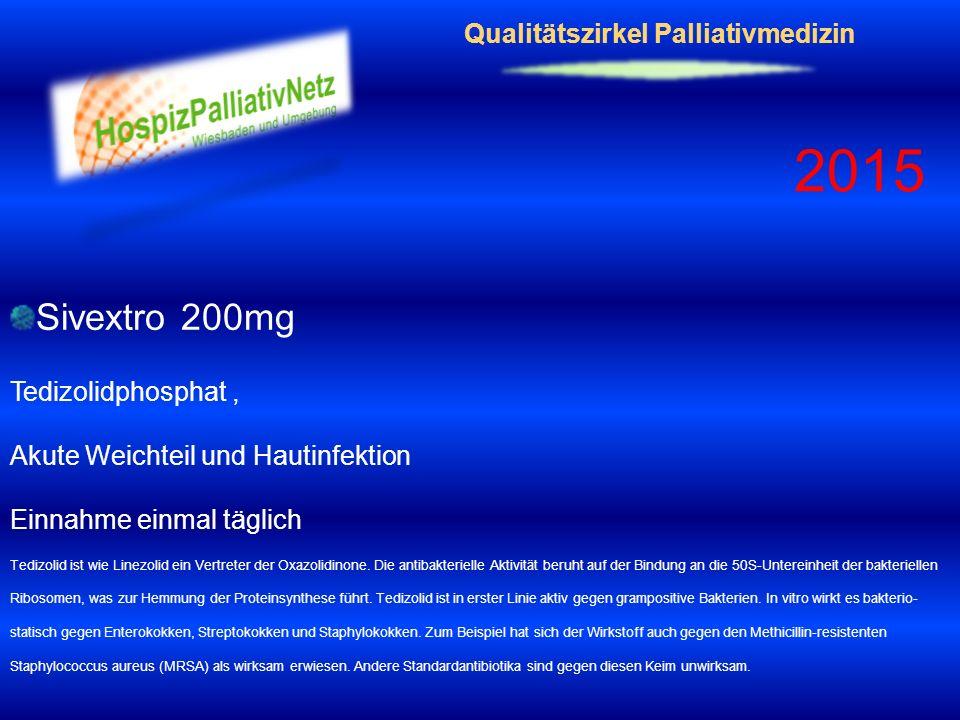 Qualitätszirkel Palliativmedizin 2015 Sivextro 200mg Tedizolidphosphat, Akute Weichteil und Hautinfektion Einnahme einmal täglich Tedizolid ist wie Li