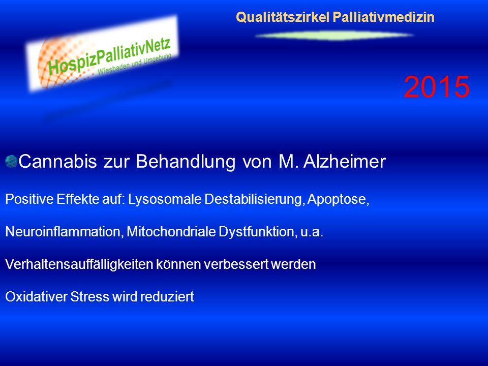 Qualitätszirkel Palliativmedizin 2015 Cannabis zur Behandlung von M. Alzheimer Positive Effekte auf: Lysosomale Destabilisierung, Apoptose, Neuroinfla