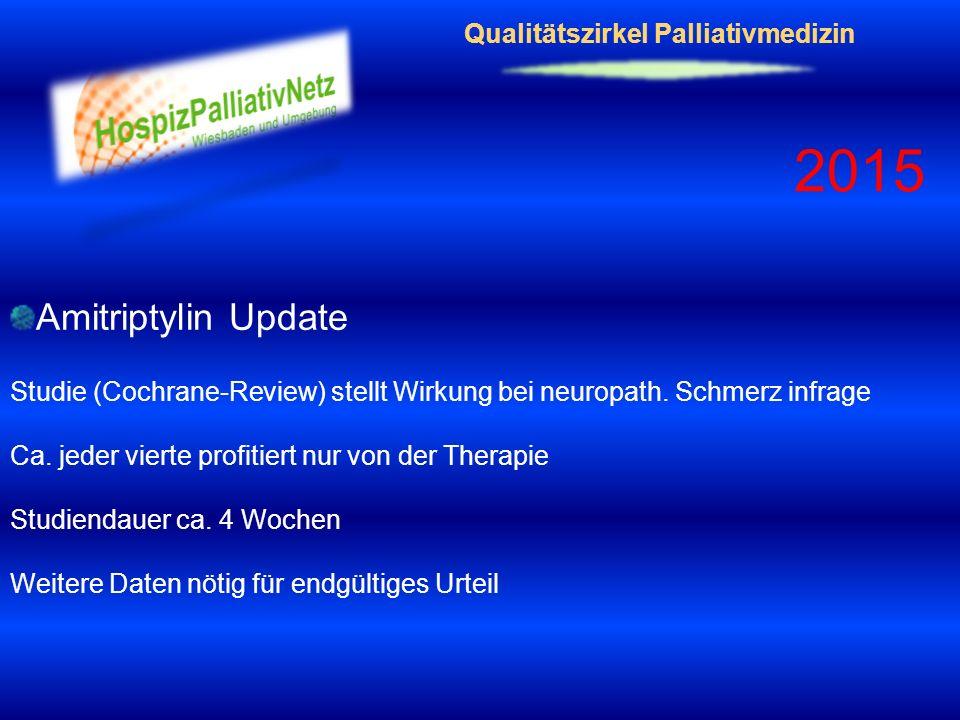 Qualitätszirkel Palliativmedizin 2015 Amitriptylin Update Studie (Cochrane-Review) stellt Wirkung bei neuropath. Schmerz infrage Ca. jeder vierte prof