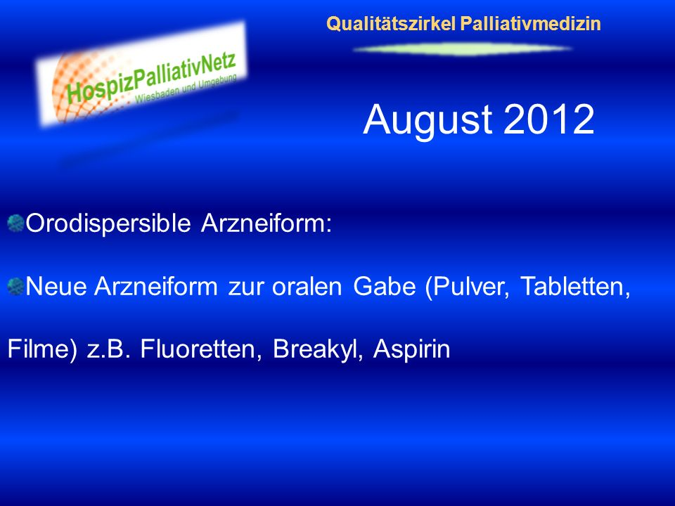 Qualitätszirkel Palliativmedizin August 2012 Orodispersible Arzneiform: Neue Arzneiform zur oralen Gabe (Pulver, Tabletten, Filme) z.B. Fluoretten, Br